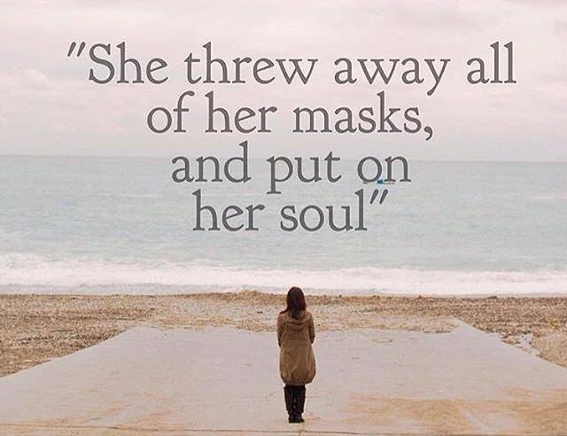 She thew away her masks and put on her soul