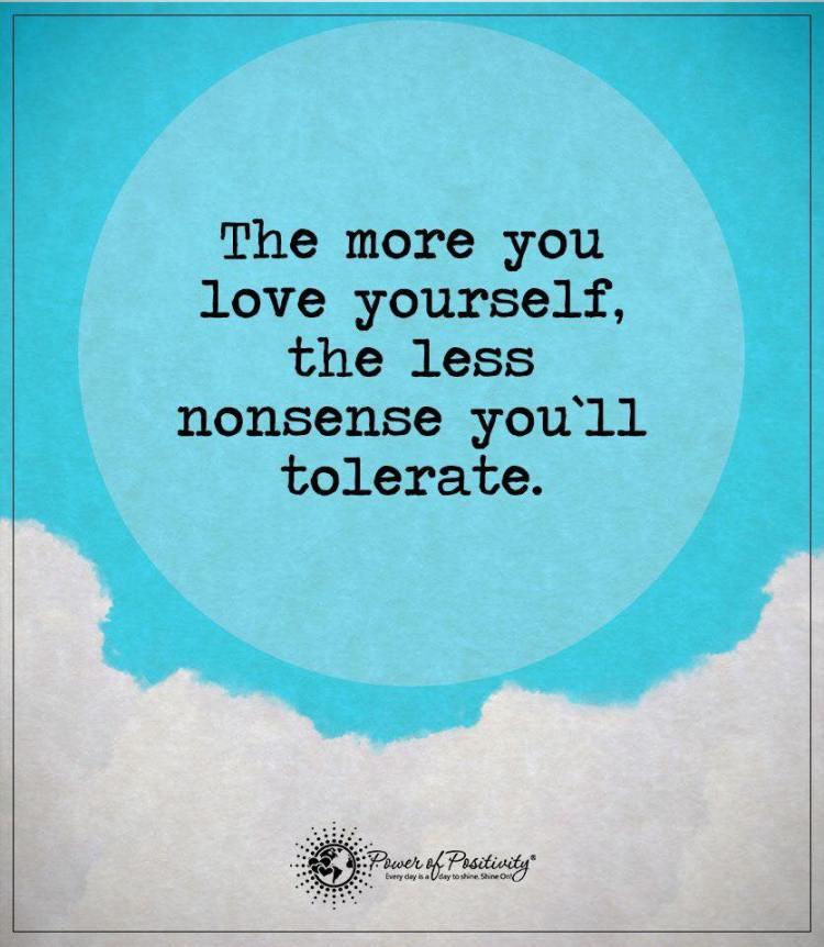 Love Yourself don't tolerate nonsense.