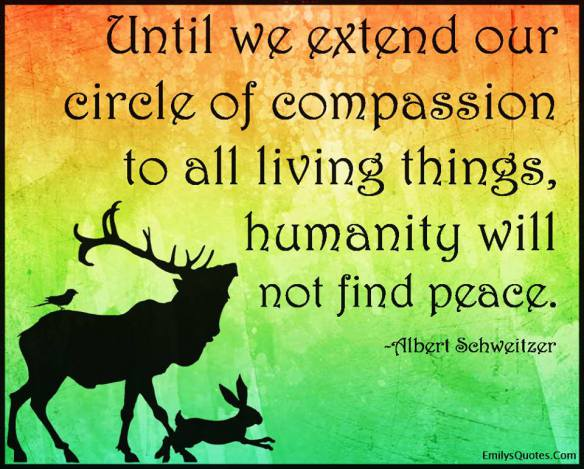 Extend our Circle of compassion Albert Schweitzer