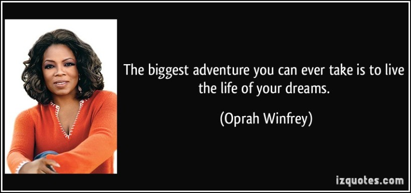 quote-the-biggest-adventure-you-can-ever-take-is-to-live-the-life-of-your-dreams-oprah-winfrey-288302.jpg