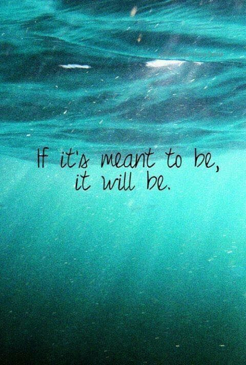 If its meant to be it will be